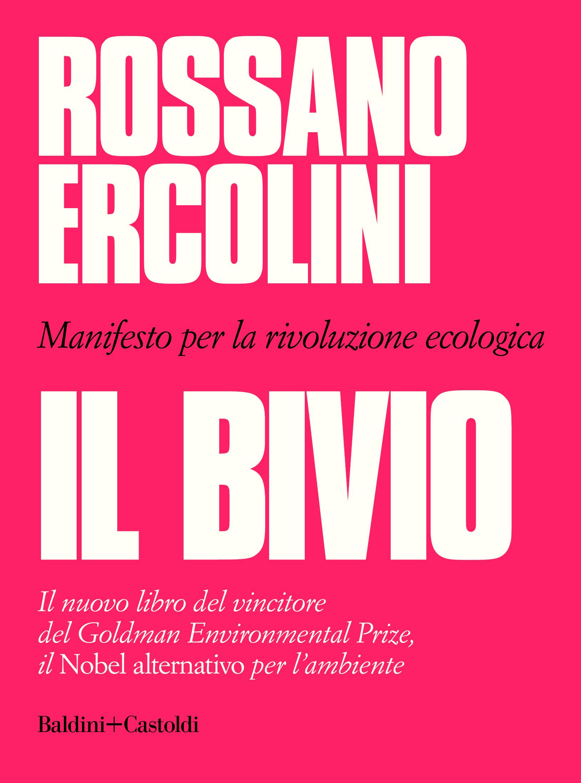"""Recensione in anteprima de """"Il Bivio"""" – Manifesto per la rivoluzione ecologica di Rossano Ercolini (Baldini+Castoldi)"""