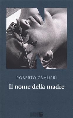 """Qualche riflessione su """"Il nome della madre"""" di Roberto Camurri (NN Editore)"""